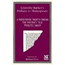 A Midsummer Nights Dream, the Winters Tale, Twelfth Night (Granville Barker's Prefaces to Shakespeare)