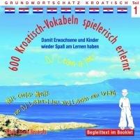 600 Kroatisch-Vokabeln spielerisch erlernt -Teil 1: Audio-Lern-CDs mit der groovigen Musik von DJ...