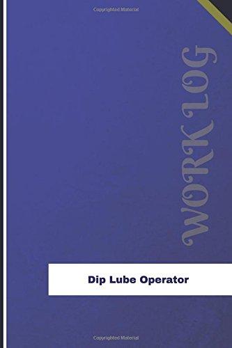 Dip Lube Operator Work Log: Work Journal, Work Diary, Log - 126 pages, 6 x 9 inches (Orange Logs/Work Log)