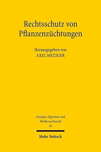 Rechtsschutz von Pflanzenzüchtungen: Eine kritische Bestandsaufnahme des Sorten-, Patent- und Saatgutrechts (Geistiges Eigentum und Wettbewerbsrecht, Band 91)