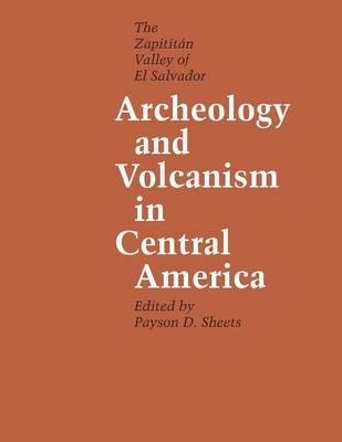 By Payson D Sheets ( Author ) [ Archeology and Volcanism in Central America: The Zapotit N Valley of El Salvador Texas Pan American By Dec-2011 Paperback