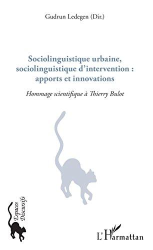Sociolinguistique urbaine, sociolinguistique d'intervention : apports et innovations: Hommage scientifique à Thierry Bulot