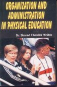 Organization and Administration in Physical Education por Dr. Sharad Chanrad Mishra