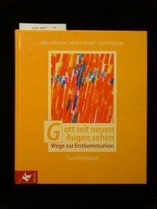 Gott mit neuen Augen sehen. Wege zur Erstkommunion- Familienbuch. 5. Auflage.