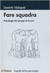 Fare squadra. Psicologia dei gruppi di lavoro