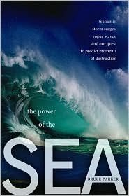 The Power of the Sea: Tsunamis. Storm Surges. Rogue Waves. and Our Quest to Predict Disasters (Macsci) [Hardcover]