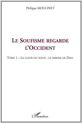 Le Soufisme regarde l'Occident : Tome 1, Le coeur du Soufi : le miroir de Dieu de Philippe Moulinet (1 novembre 2003) Broché