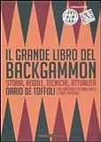 Il grande libro del backgammon. Storia, regole, tecniche, attualità. Ediz. illustrata