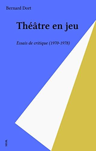 Théâtre en jeu: Essais de critique (1970-1978)