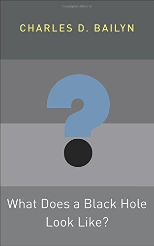 What Does a Black Hole Look Like? (Princeton Frontiers in Physics) by Charles D. Bailyn (31-Aug-2014) Hardcover