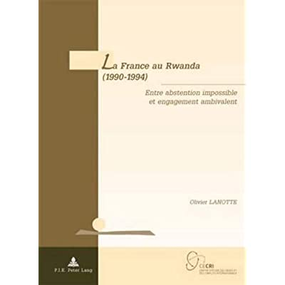 La France au Rwanda (1990-1994): Entre abstention impossible et engagement ambivalent