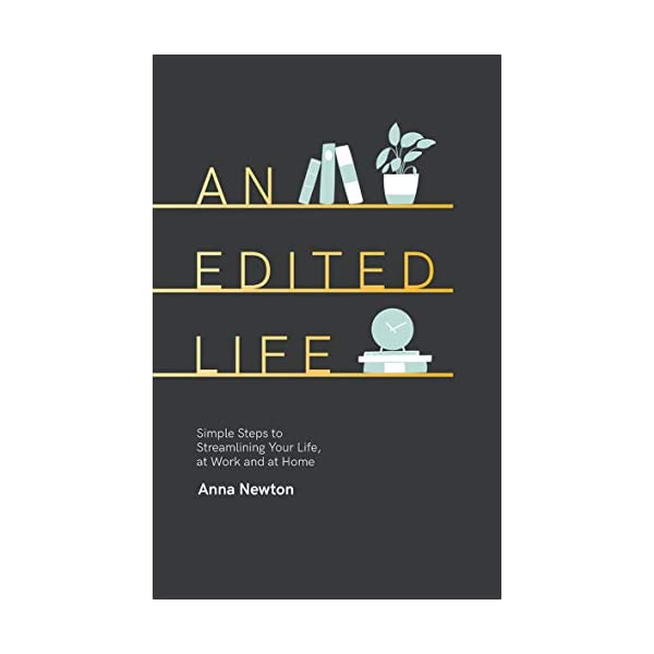 An Edited Life: Simple Steps to Streamlining your Life, at Work and at Home 31hcq 2BYoYXL