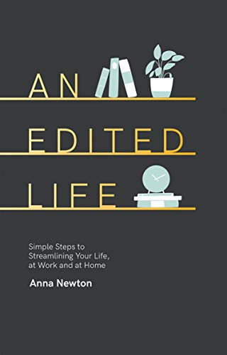 An Edited Life: Simple Steps to Streamlining Life, at Work and at Home par Anna Newton