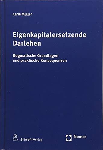 Eigenkapitalersetzende Darlehen: Dogmatische Grundlagen und praktische Konsequenzen