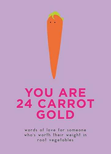 You Are 24 Carrot Gold: Words of love for someone who's worth their weight in root vegetables (English Edition)