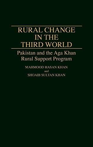 Rural Change in the Third World: Pakistan and the Aga Khan Rural Support Program (Contributions in Economics and Economic History, No.129) -