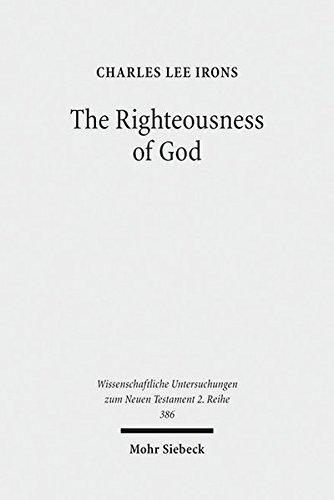 The Righteousness of God: A Lexical Examination of the Covenant-Faithfulness Interpretation (Wissenschaftliche Untersuchungen zum Neuen Testament, Band 386)