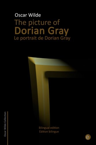The picture of Dorian Gray/Le portrait de Dorian Gray: Bilingual edition/Édition bilingue