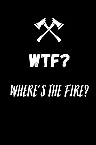 WTF ? Where's the fire ?: small lined Firefighter Notebook / Travel Journal to write in (6'' x 9'') -