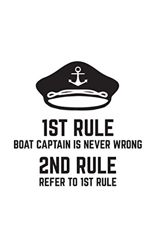 1st Rule: I am the Boat Captain Hat 1st Rule Ship Captains Is Never Wrong 2nd Rule Notebook - Funny Boating Sail Love Doodle Diary Book As Gift For ... Sails And Ships Sailors Who Loves Sailing!