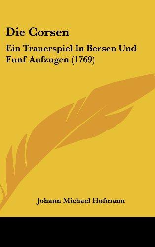 Die Corsen: Ein Trauerspiel in Bersen Und Funf Aufzugen (1769)