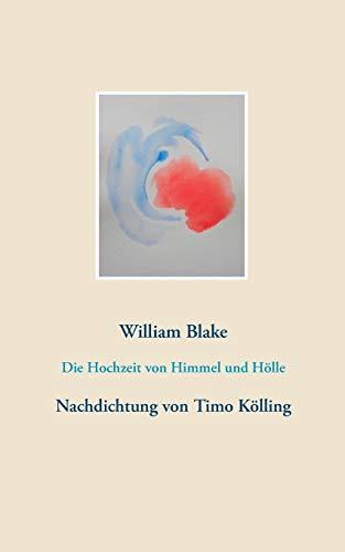 Die Hochzeit von Himmel und Hölle: Nachdichtung von Timo Kölling