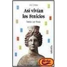 Así vivían los fenicios (Historia - Biblioteca Básica De Historia - Serie «Vida Cotidiana»)