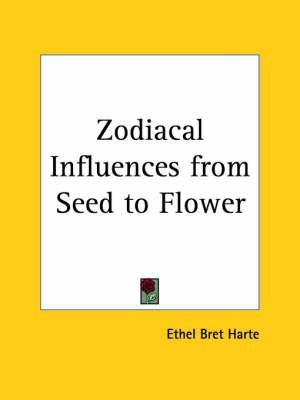 [(Zodiacal Influences from Seed to Flower)] [By (author) Ethel Bret Harte] published on (February, 1998)