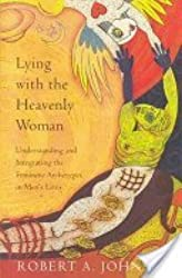 Lying With the Heavenly Woman: Understanding and Integrating the Feminine Archetypes in Men's Lives by Robert A. Johnson (1994-06-01)