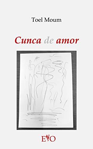 Cunca de amor (Galician Edition) por Toel Moum