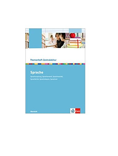 Sprache: Sprachursprung, Spracherwerb, Sprachwandel, Sprachkritik, Sprachskepsis, Sprachnot (Themenheft Zentralabitur )