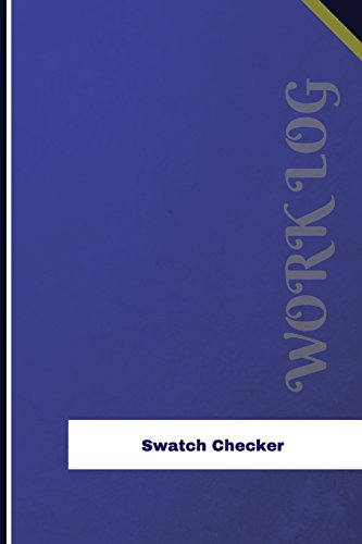 Swatch Checker Work Log: Work Journal, Work Diary, Log - 126 pages, 6 x 9 inches (Orange Logs/Work Log)
