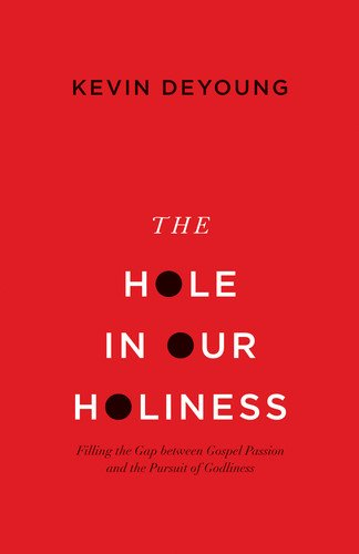 The Hole in Our Holiness: Filling the Gap between Gospel Passion and the Pursuit of Godliness (English Edition) (Herrlichkeit Haus)