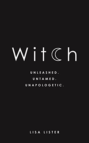 Witch: Unleashed, Untamed, Unapologetic