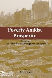 Poverty Amidst Prosperity:: Essays on the Trajectory of Development in Gujarat