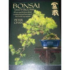 Bonsai Masterclass/All You Need to Know About Creating Bonsai from One of the World's Top Experts por Peter Chan