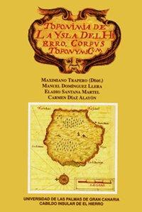 Toponimia de la Isla de El Hierro: Corpus Toponymicum (Monografía) por Maximiano (Dtor.) Trapero