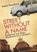 Street without a Name: Childhood and Other Misadventures in Bulgaria: Written by Kapka Kassabova, 2008 Edition, Publisher: Portobello Books Ltd [Hardcover]