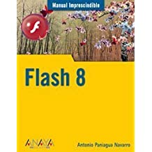 Manual Imprescindible de Flash 8/ Flash 8 (Spanish Edition) by Navarro, Antonio Paniagua (2006) Paperback