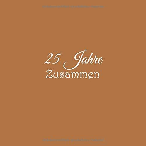 ästebuch 25 Jahre Zusammen Silberhochzeit Gäste buch hochzeitstag silberne hochzeit party ideen geschenkideen deko dekoration ... eltern damen ehe silberhochzeit Cover Braun ()