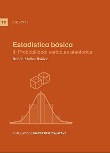 Estadística básica II. Probabilidad: variables aleatorias (Textos docentes) por Rubén Mullor Ibáñez