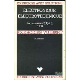 Électronique, électrotechnique : Baccalauréats F 2, F 3 et F 5, brevets de technicien supérieur, exercices et problèmes avec solutions