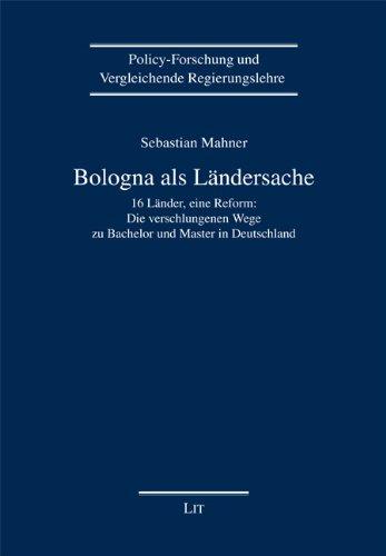 Bologna als Ländersache: 16 Länder, eine Reform: Die verschlungenen Wege zu Bachelor und Master in Deutschland
