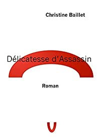 Délicatesse d'assassin par Christine Baillet