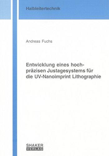 Entwicklung eines hochpräzisen Justagesystems für die UV-Nanoimprint Lithographie (Berichte aus...