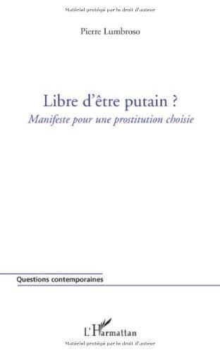 Libre d'être putain ? : Manifeste pour une prostitution choisie par Pierre Lumbroso