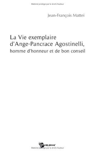 La Vie Exemplaire d'Ange-Pancrace Agostinelli, Homme d'Honneur et de Bon Conseil