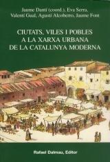 Ciutats, Viles I Pobles a La Xarxa Urbana de La Catalunya Moderna (Bofarull) por Jaume Dantí I Riu