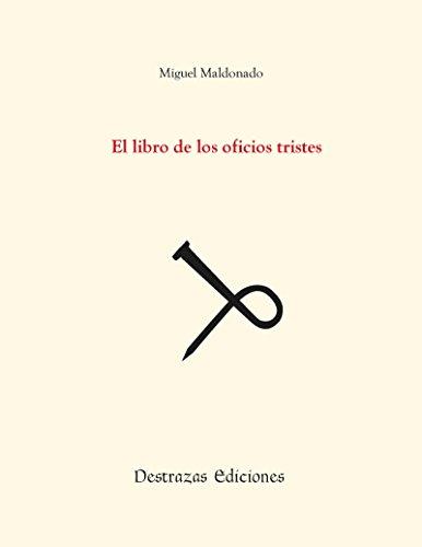 El libro de los oficios tristes por Miguel Maldonado