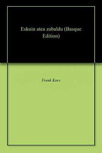 Eskuin atea zabaldu (Basque Edition) por Frenk Kors